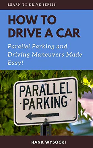 How to Drive a Car: Parallel parking and Driving Maneuvers Made Easy! (Learn to Drive, Band 3) von Independently published