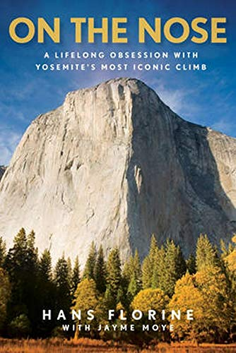 On the Nose: A Lifelong Obsession with Yosemite's Most Iconic Climb von Rowman & Littlefield
