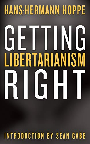 Getting Libertarianism Right von Ludwig von Mises Institute