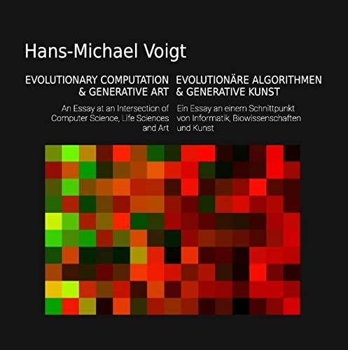 Evolutionäre Algorithmen und Generative Kunst - Evolutionary Computation and Generative Art: Ein Essay am Schnittpunkt von Informatik, ... of Computer Science, Life Sciences and Art von Books on Demand
