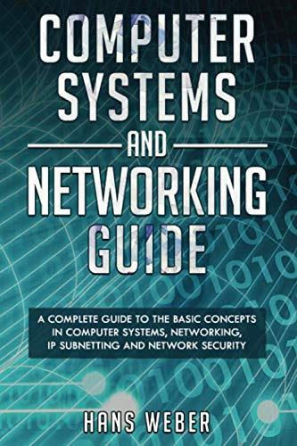 Computer Systems and Networking Guide: A Complete Guide to the Basic Concepts in Computer Systems, Networking, IP Subnetting and Network Security von Independently published