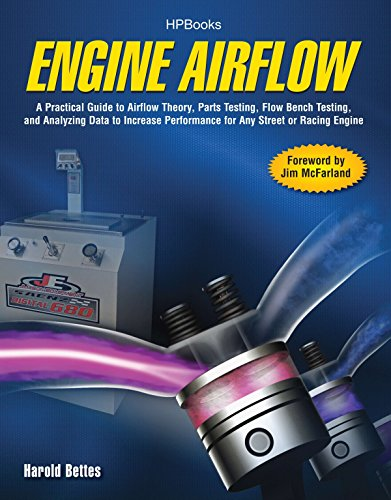 Engine Airflow: A practical guide to airflow theory, parts testing, flow bench testing and analyzing data to increase performance for any street or racing engine