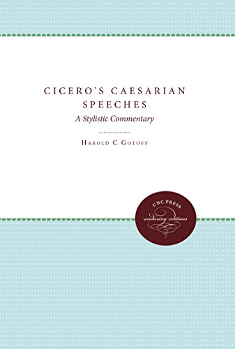 Cicero's Caesarian Speeches: A Stylistic Commentary von University of North Carolina Press Enduring Editions