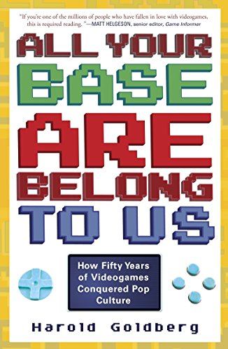 All Your Base Are Belong to Us: How Fifty Years of Videogames Conquered Pop Culture von Three Rivers Press (CA)