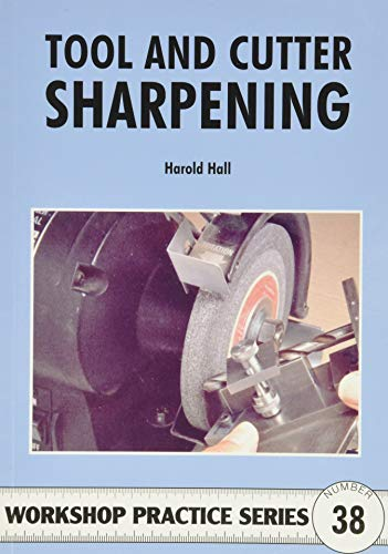 Tool and Cutter Sharpening (Workshop Practice, Band 38) von Special Interest Model Books