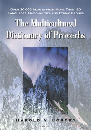 The Multicultural Dictionary of Proverbs: Over 20,000 Adages from More Than 120 Languages, Nationalities and Ethnic Groups von MCFARLAND & CO INC