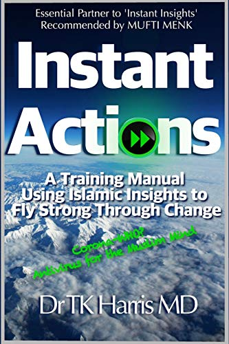 Instant Actions. A Training Manual Using Islamic Insights to Fly Strong Through Change.: Essential Partner Book to Instant Insights: the Muslim Mind Guide (Instant Islam, Band 2) von Independently published