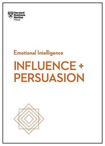Influence and Persuasion (HBR Emotional Intelligence Series) (Harvard Business Review Emotional Intelligence)