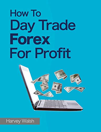 How To Day Trade Forex For Profit von CreateSpace Independent Publishing Platform