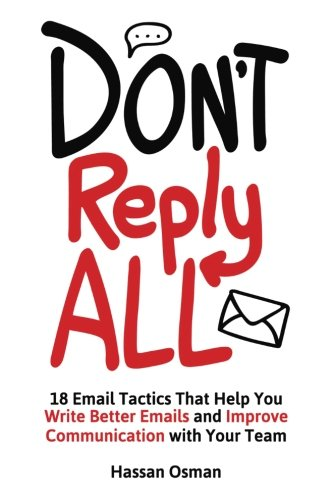 Don't Reply All: 18 Email Tactics That Help You Write Better Emails and Improve Communication with Your Team von CreateSpace Independent Publishing Platform