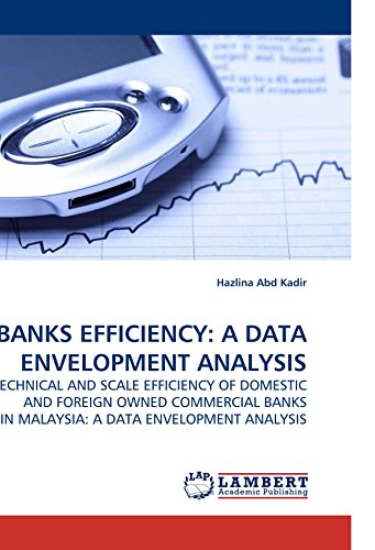 BANKS EFFICIENCY: A DATA ENVELOPMENT ANALYSIS: TECHNICAL AND SCALE EFFICIENCY OF DOMESTIC AND FOREIGN OWNED COMMERCIAL BANKS IN MALAYSIA: A DATA ENVELOPMENT ANALYSIS von LAP Lambert Academic Publishing