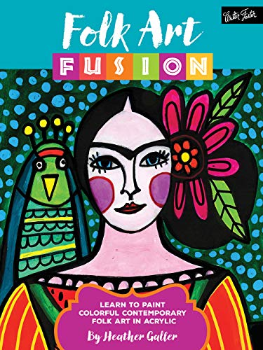 Folk Art Fusion: Learn to paint colorful contemporary folk art in acrylic von Walter Foster Publishing