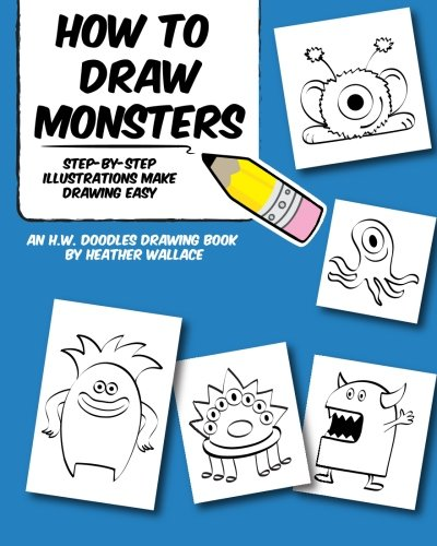 How to Draw Monsters: Step-by-Step Illustrations Make Drawing Easy (An H.W. Doodles Drawing Book) von CreateSpace Independent Publishing Platform