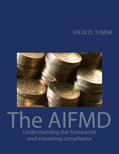 The AIFMD: Understanding the framework and ensuring compliance (International Financial Markets Regulation, Band 1)