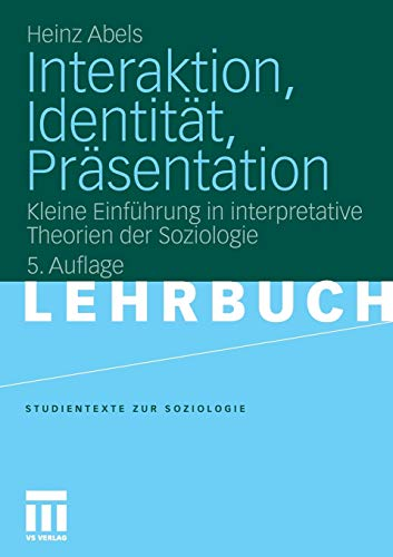 Interaktion, Identitat, Prasentation: Kleine Einführung in Interpretative Theorien der Soziologie (Studientexte zur Soziologie) (German Edition)
