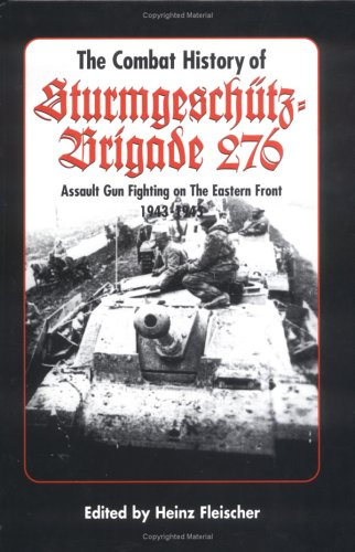 The Combat History of Sturmgeschutz-Brigade 276 1943-1945: Assault Gun Fighting on the Eastern Front von Brand: Fedorowicz (J.J.),Canada