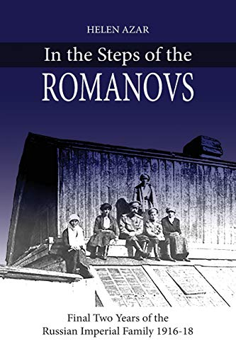 In the Steps of the Romanovs: : Final two years of the last Russian imperial family (1916-1918) (In their own words) von CreateSpace Independent Publishing Platform