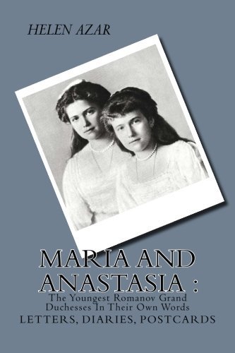 MARIA and ANASTASIA: The Youngest Romanov Grand Duchesses In Their Own Words: Letters, Diaries, Postcards. (The Russian Imperial Family: In Their Own Words, Band 2) von CreateSpace Independent Publishing Platform