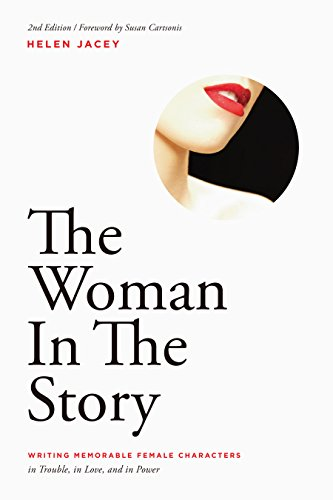 The Woman In The Story: Writing Memorable Female Characters in Trouble, in Love, and in Power