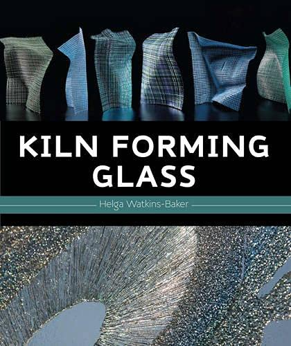 Watkins-Baker, H: Kiln Forming Glass von Crowood Press