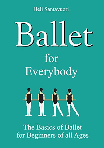 Ballet for Everybody: The Basics of Ballet for Beginners of all Ages von Books on Demand