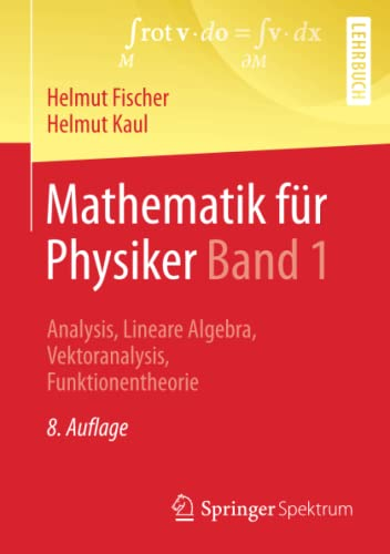 Mathematik für Physiker Band 1: Analysis, Lineare Algebra, Vektoranalysis, Funktionentheorie von Springer, Berlin; Springer Spektrum