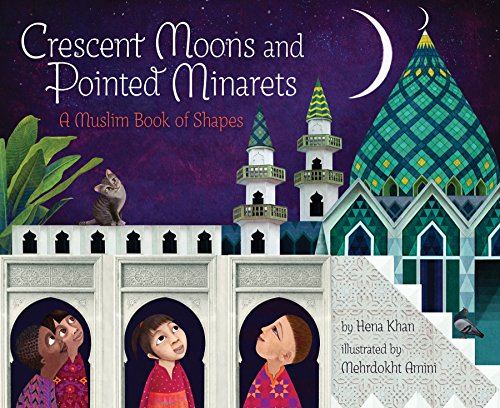 Crescent Moons and Pointed Minarets: A Muslim Book of Shapes von Abrams & Chronicle Books