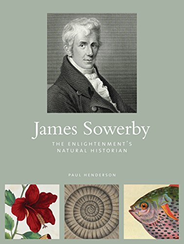 Henderson, P: James Sowerby: The Enlightenment's Natural Historian