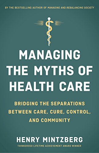 Managing the Myths of Health Care: Bridging the Separations between Care, Cure, Control, and Community von Berrett-Koehler Publishers