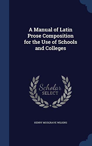 A Manual of Latin Prose Composition for the Use of Schools and Colleges von Sagwan Press