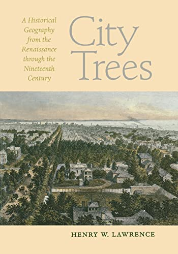 Lawrence, H: City Trees: A Historical Geography from the Renaissance Through the Nineteenth Century (Center Books)