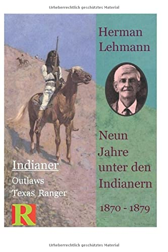 Neun Jahre unter den Indianern, 1870 - 1879: Nine Years among the Indians, 1870 - 1879 (Indianer, Outlaws, Texas Ranger, Band 1) von Independently published