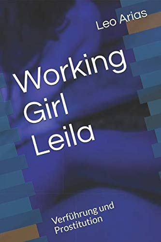 Working Girl Leila: Verführung und Prostitution von Independently published