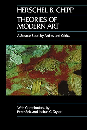 Chipp, H: Theories of Modern Art: A Source Book by Artists and Critics (California Studies in the History of Art, Band 11) von University of California Press