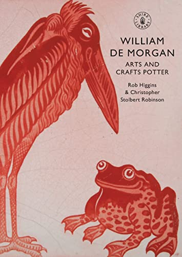 William De Morgan: Arts and Crafts Potter (Shire Library, Band 517) von Shire