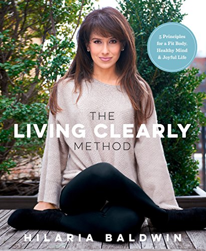The Living Clearly Method: 5 Principles for a Fit Body, Healthy Mind & Joyful Life