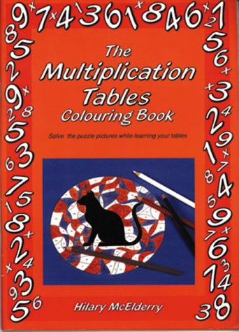 The Multiplication Tables Colouring Book: Solve the Puzzle Pictures While Learning Your Tables (Back to Fundamentals)