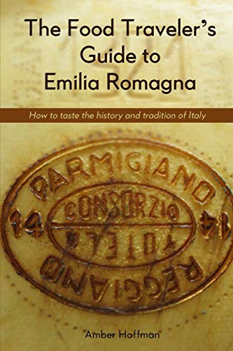 The Food Traveler's Guide to Emilia Romagna: Tasting the history and tradition of Italy von With Husband In Tow