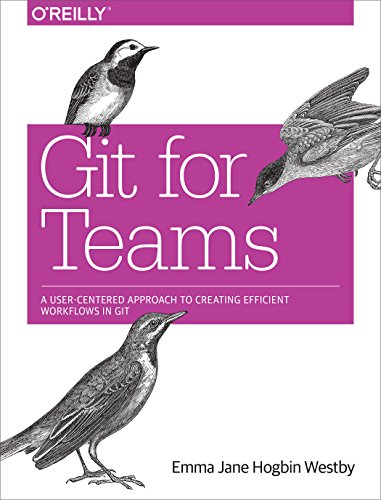 Git for Teams: A User-Centered Approach to Creating Efficient Workflows in Git von O'Reilly Vlg. GmbH & Co.