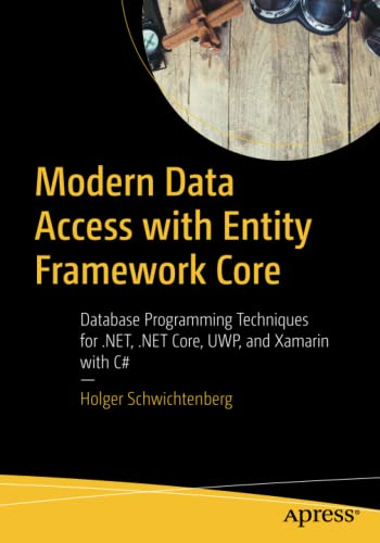 Modern Data Access with Entity Framework Core: Database Programming Techniques for .NET, .NET Core, UWP, and Xamarin with C# von Apress