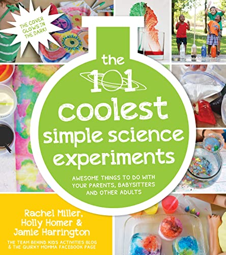 The 101 Coolest Simple Science Experiments: Awesome Things to Do with Your Parents, Babysitters and Other Adults von Page Street Publishing Co.