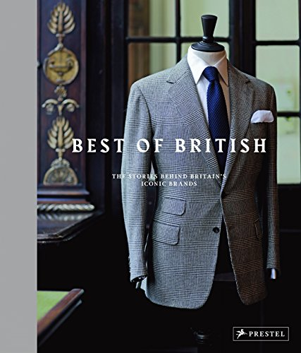 Best of British: The Stories Behind Britain's Iconic Brands von Prestel Verlag