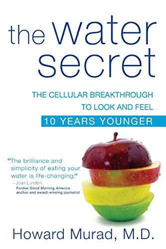 The Water Secret: The Cellular Breakthrough to Look and Feel 10 Years Younger von Wiley