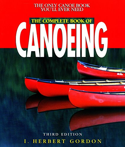 COMPLETE BOOK OF CANOEING 3ED PB (Canoeing How-To) von RLPG