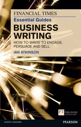 FT Essential Guide to Business Writing: How to write to engage, persuade and sell (Financial Times Guides)