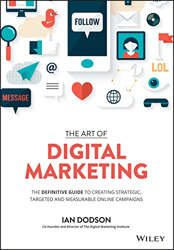 The Art of Digital Marketing: The Definitive Guide to Creating Strategic, Targeted, and Measurable Online Campaigns von John Wiley Sons Inc