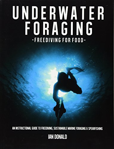 Underwater foraging - Freediving for food: An instructional guide to freediving, sustainable marine foraging and spearfishing von CreateSpace Independent Publishing Platform