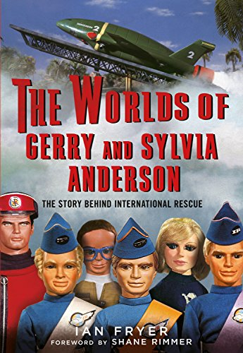 The Worlds of Gerry and Sylvia Anderson: The Story Behind International Rescue von imusti