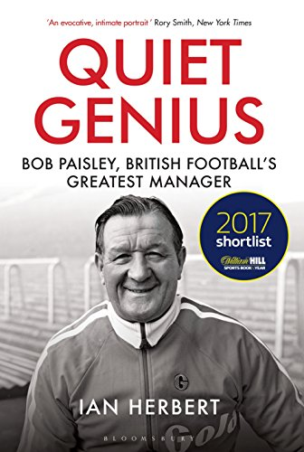 Quiet Genius: Bob Paisley, British football's greatest manager SHORTLISTED FOR THE WILLIAM HILL SPORTS BOOK OF THE YEAR 2017 von Bloomsbury Sport