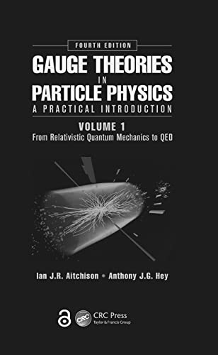 Gauge Theories in Particle Physics: A Practical Introduction, Volume 1: From Relativistic Quantum Mechanics to QED, Fourth Edition von CRC Press